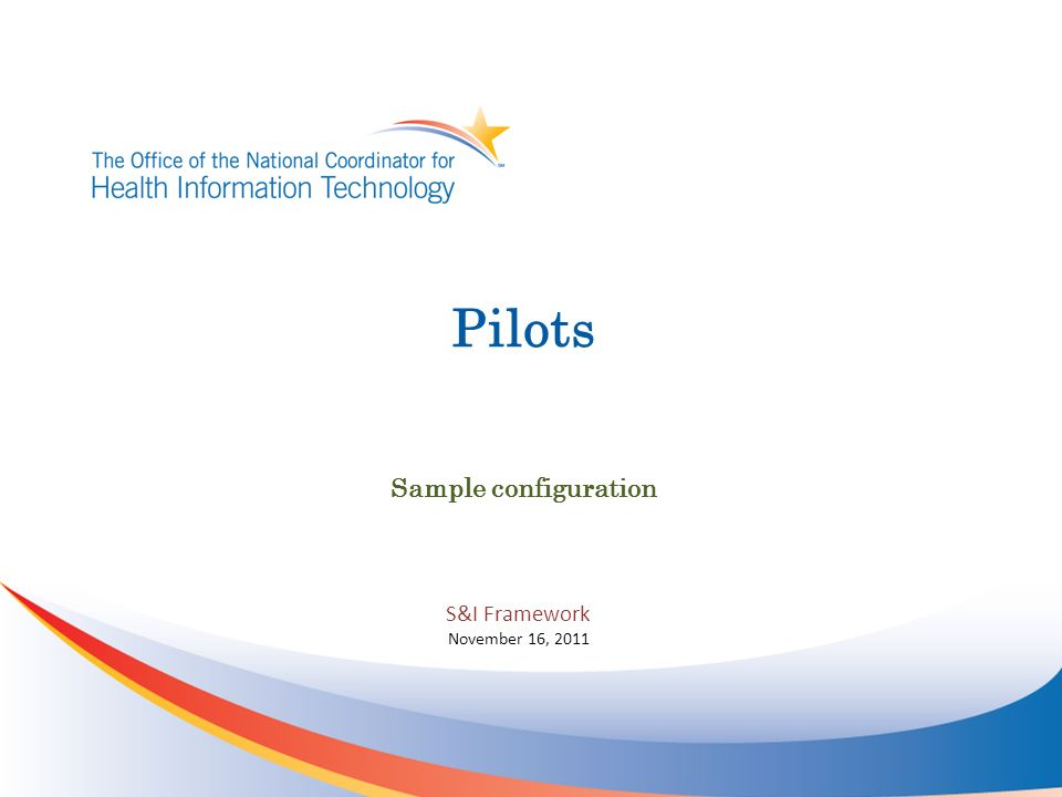 Pilots Sample configuration S&I Framework November 16, 2011