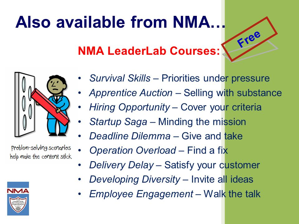 Also available from NMA… NMA LeaderLab Courses: Survival Skills – Priorities under pressure Apprentice Auction – Selling with substance Hiring Opportu