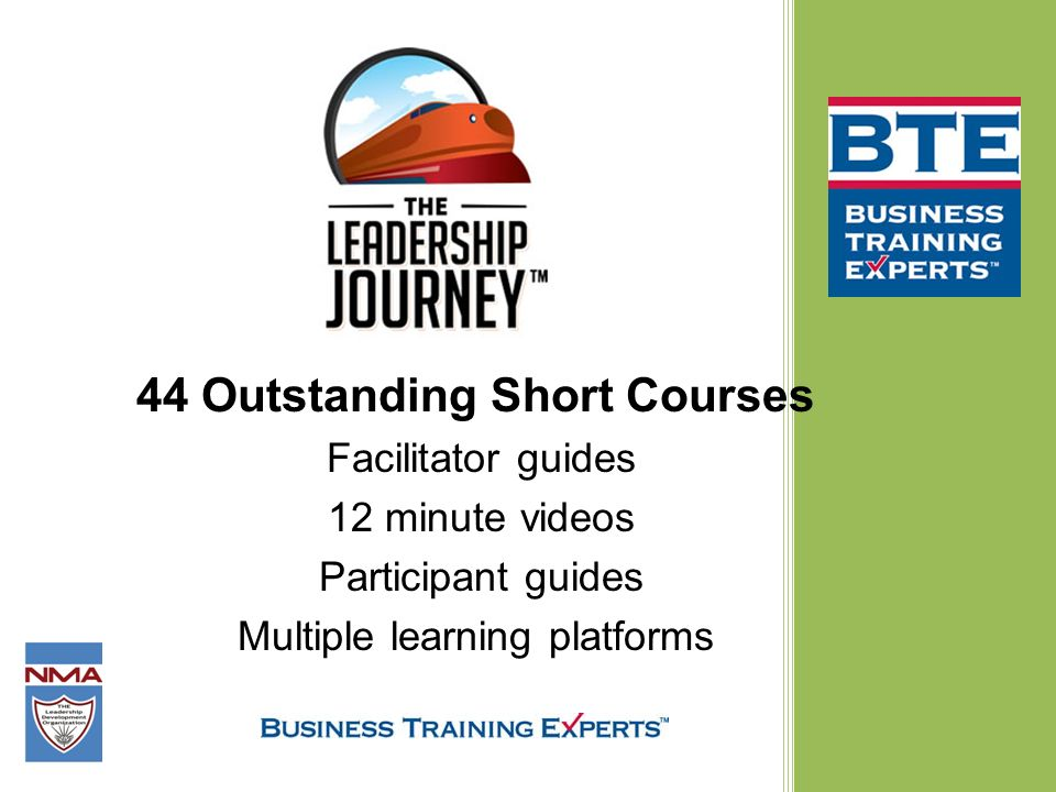 44 Outstanding Short Courses Facilitator guides 12 minute videos Participant guides Multiple learning platforms