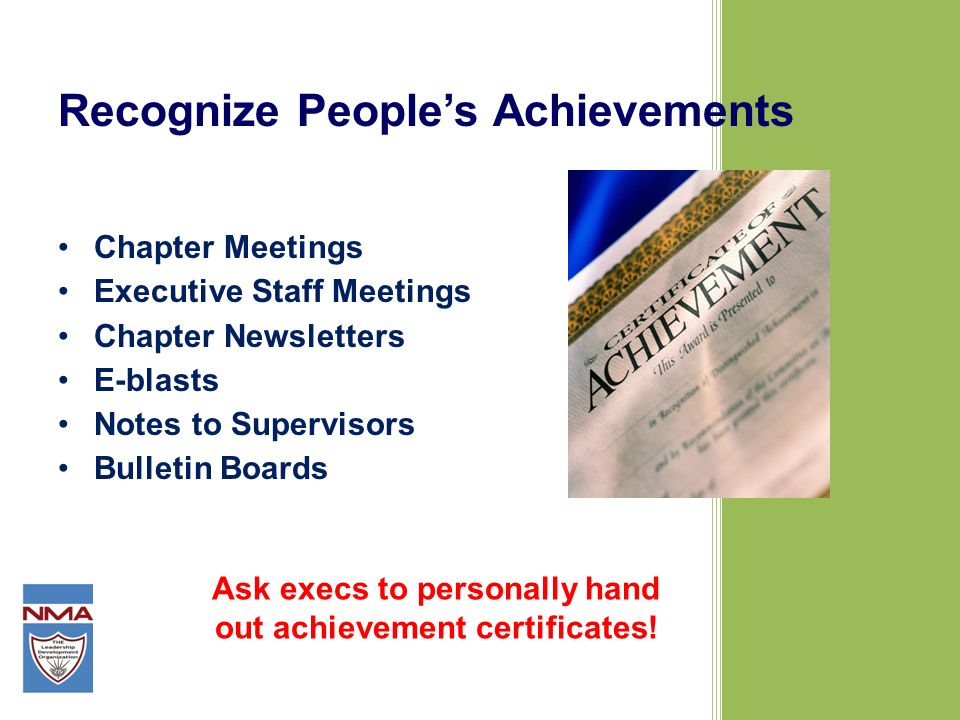 Recognize Peoples Achievements Ask execs to personally hand out achievement certificates.