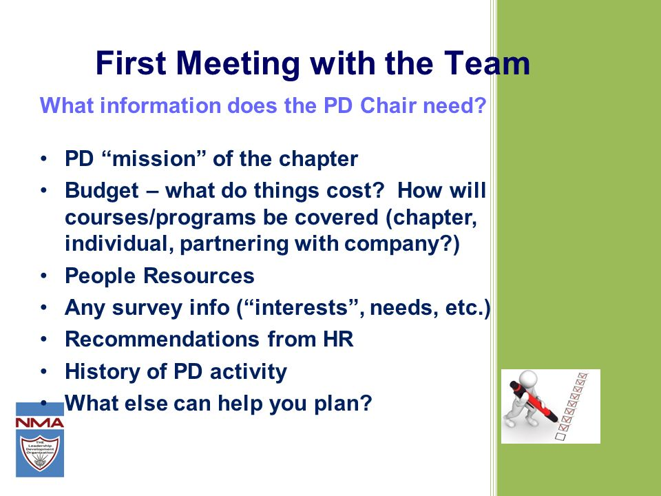 First Meeting with the Team What information does the PD Chair need? PD mission of the chapter Budget – what do things cost? How will courses/programs