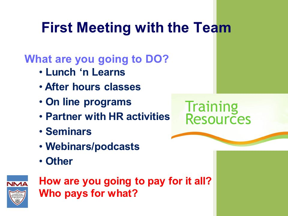 First Meeting with the Team What are you going to DO? Lunch n Learns After hours classes On line programs Partner with HR activities Seminars Webinars
