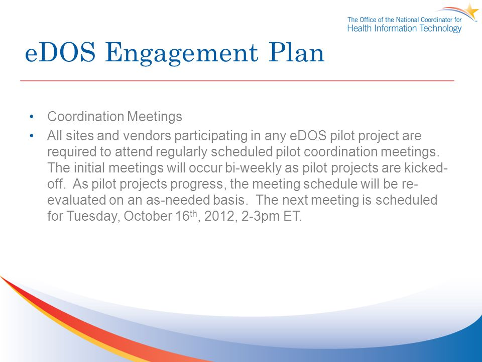 eDOS Engagement Plan Coordination Meetings All sites and vendors participating in any eDOS pilot project are required to attend regularly scheduled pilot coordination meetings.