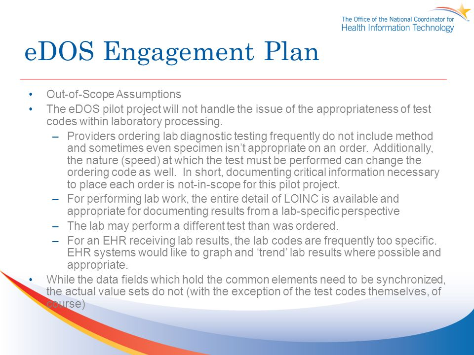 eDOS Engagement Plan Out-of-Scope Assumptions The eDOS pilot project will not handle the issue of the appropriateness of test codes within laboratory processing.