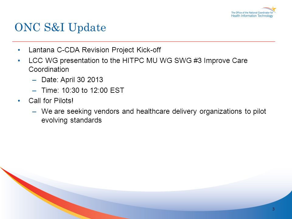 Lantana C-CDA Revision Project Kick-off LCC WG presentation to the HITPC MU WG SWG #3 Improve Care Coordination –Date: April 30 2013 –Time: 10:30 to 1
