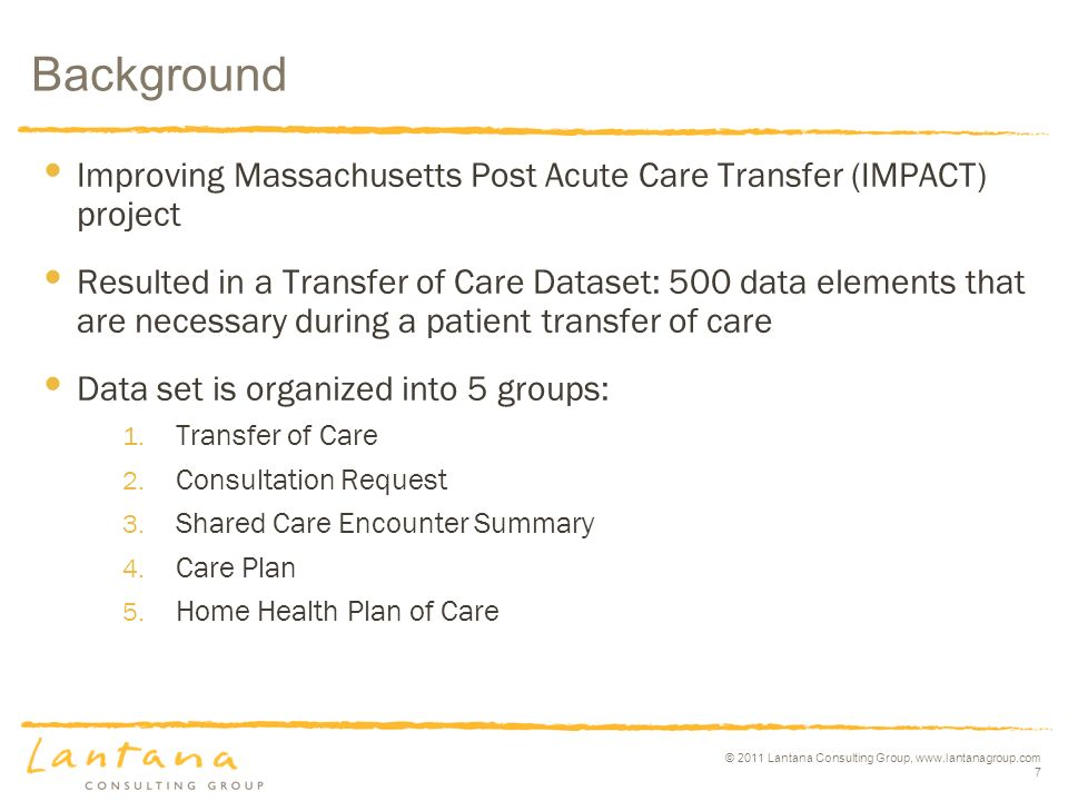 © 2011 Lantana Consulting Group, www.lantanagroup.com 7 Background Improving Massachusetts Post Acute Care Transfer (IMPACT) project Resulted in a Tra