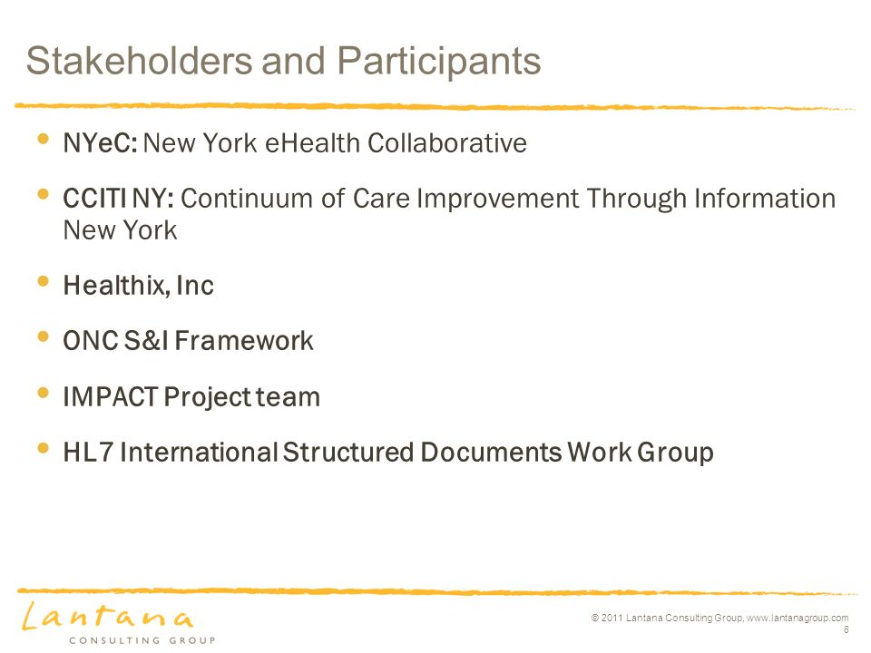 © 2011 Lantana Consulting Group, www.lantanagroup.com 8 Stakeholders and Participants NYeC: New York eHealth Collaborative CCITI NY: Continuum of Care