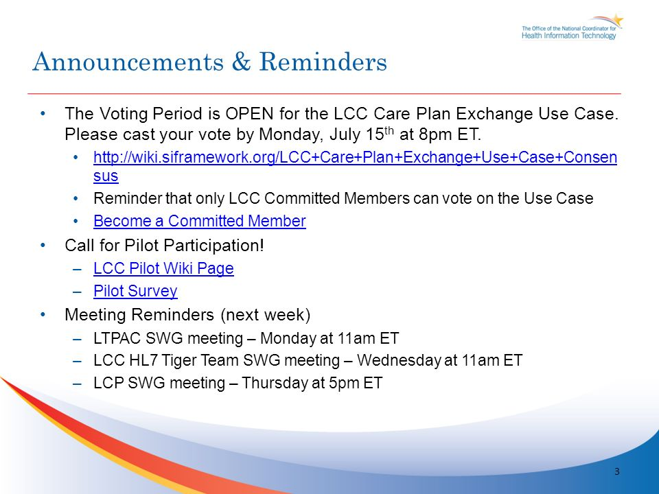 The Voting Period is OPEN for the LCC Care Plan Exchange Use Case. Please cast your vote by Monday, July 15 th at 8pm ET. http://wiki.siframework.org/