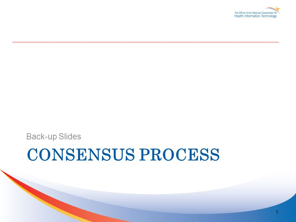 CONSENSUS PROCESS Back-up Slides 5