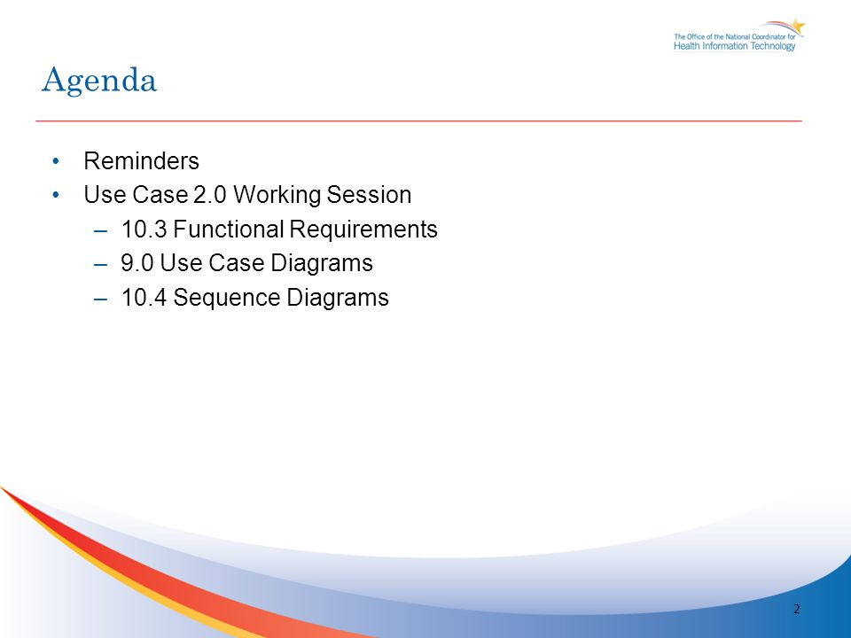 Reminders Use Case 2.0 Working Session –10.3 Functional Requirements –9.0 Use Case Diagrams –10.4 Sequence Diagrams 2 Agenda