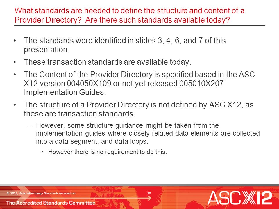 © 2011, Data Interchange Standards Association 10 What standards are needed to define the structure and content of a Provider Directory.