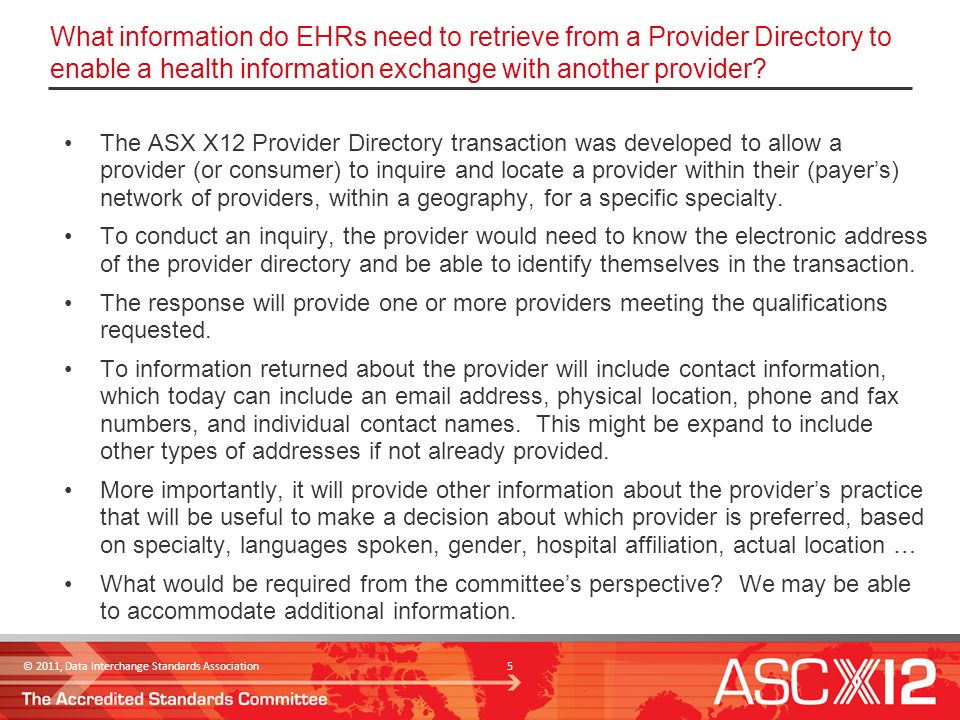© 2011, Data Interchange Standards Association 5 What information do EHRs need to retrieve from a Provider Directory to enable a health information exchange with another provider.