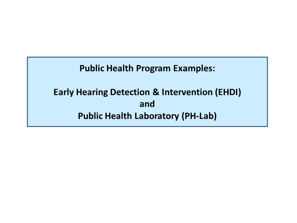 Public Health Program Examples: Early Hearing Detection & Intervention (EHDI) and Public Health Laboratory (PH-Lab)