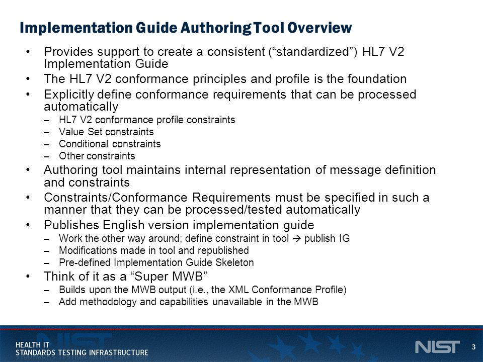 3 Implementation Guide Authoring Tool Overview Provides support to create a consistent (standardized) HL7 V2 Implementation Guide The HL7 V2 conforman