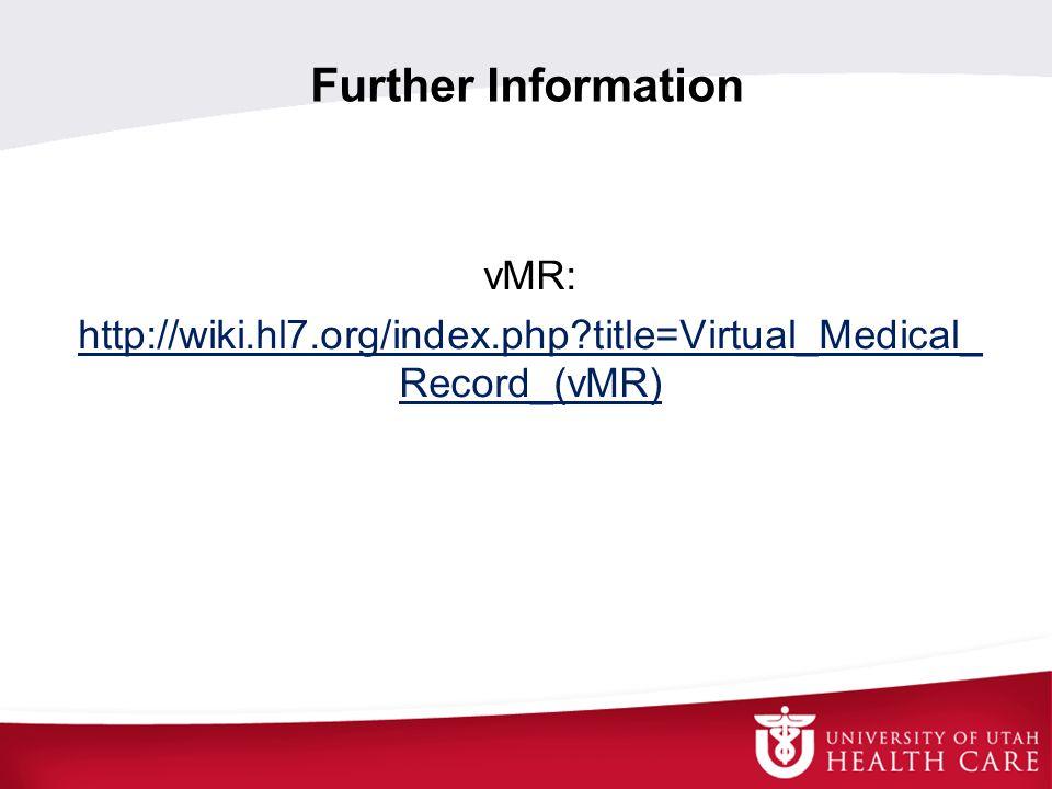 Further Information vMR: http://wiki.hl7.org/index.php?title=Virtual_Medical_ Record_(vMR)