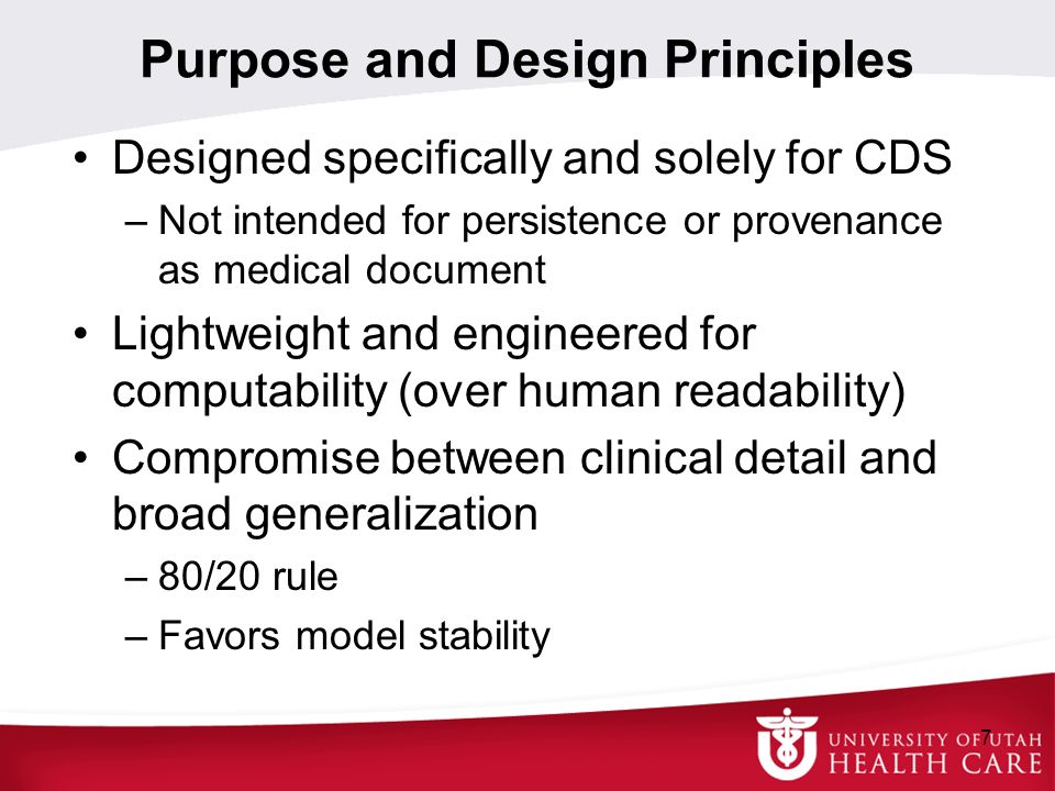 Purpose and Design Principles Designed specifically and solely for CDS –Not intended for persistence or provenance as medical document Lightweight and