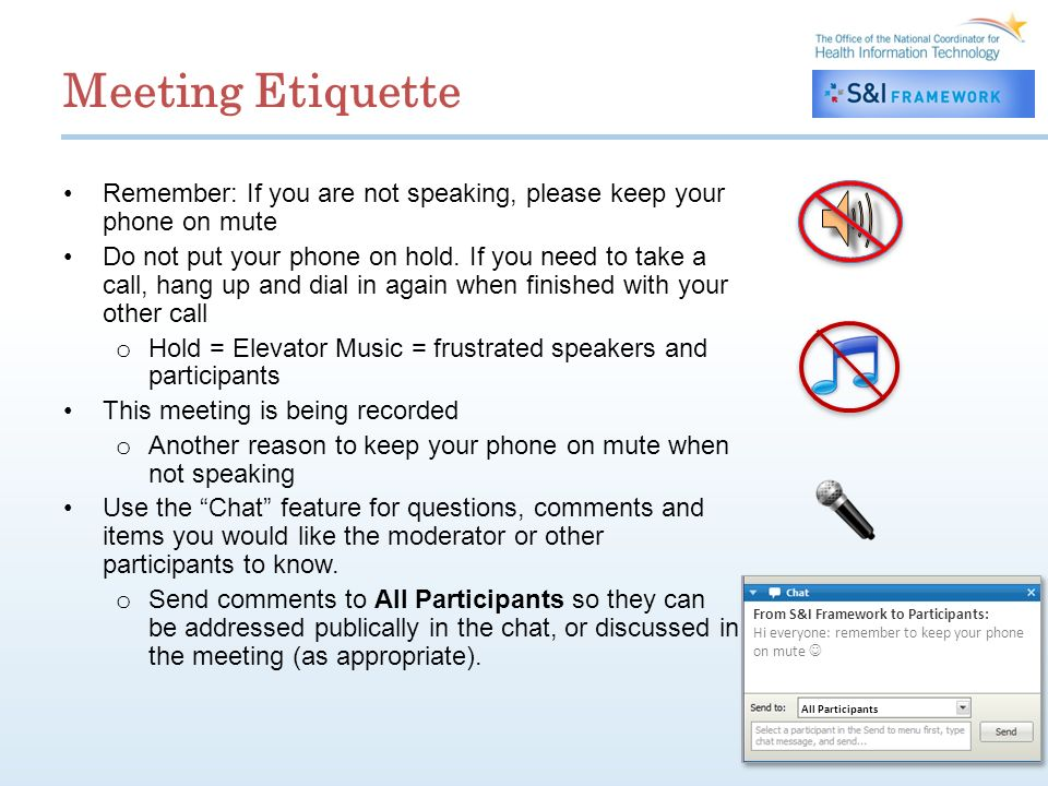 Meeting Etiquette Remember: If you are not speaking, please keep your phone on mute Do not put your phone on hold. If you need to take a call, hang up