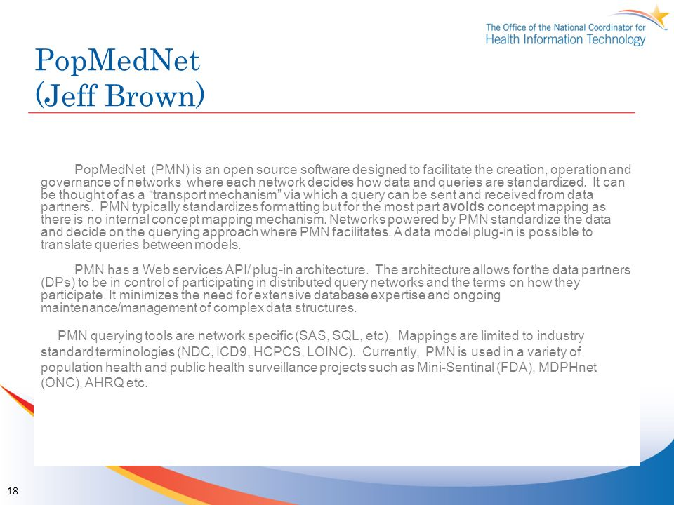 PopMedNet (Jeff Brown) PopMedNet (PMN) is an open source software designed to facilitate the creation, operation and governance of networks where each