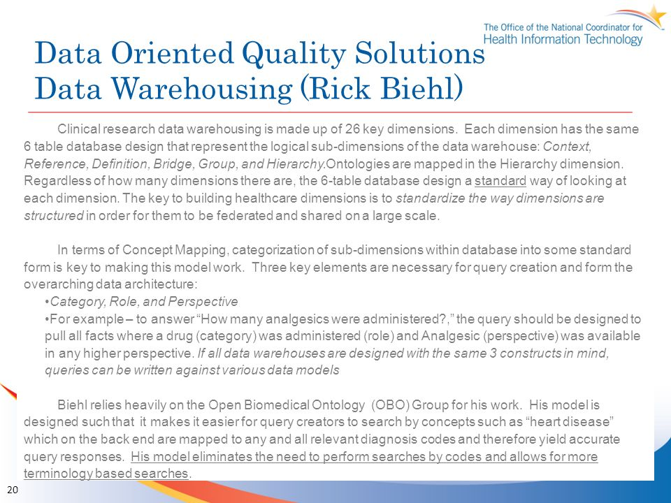 Data Oriented Quality Solutions Data Warehousing (Rick Biehl) 20 Clinical research data warehousing is made up of 26 key dimensions. Each dimension ha