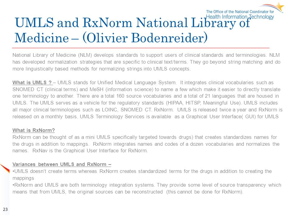 UMLS and RxNorm National Library of Medicine – (Olivier Bodenreider) 23 National Library of Medicine (NLM) develops standards to support users of clin