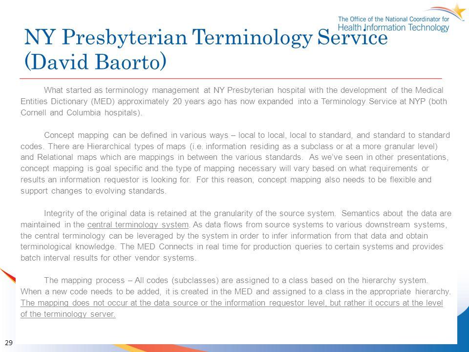 NY Presbyterian Terminology Service (David Baorto) 29 What started as terminology management at NY Presbyterian hospital with the development of the M