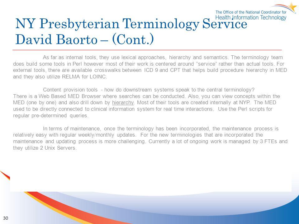NY Presbyterian Terminology Service David Baorto – (Cont.) 30 As far as internal tools, they use lexical approaches, hierarchy and semantics. The term