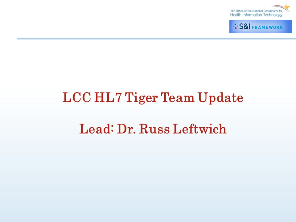 LCC HL7 Tiger Team Update Lead: Dr. Russ Leftwich