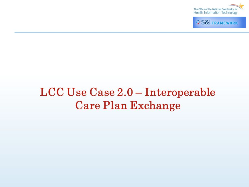 LCC Use Case 2.0 – Interoperable Care Plan Exchange