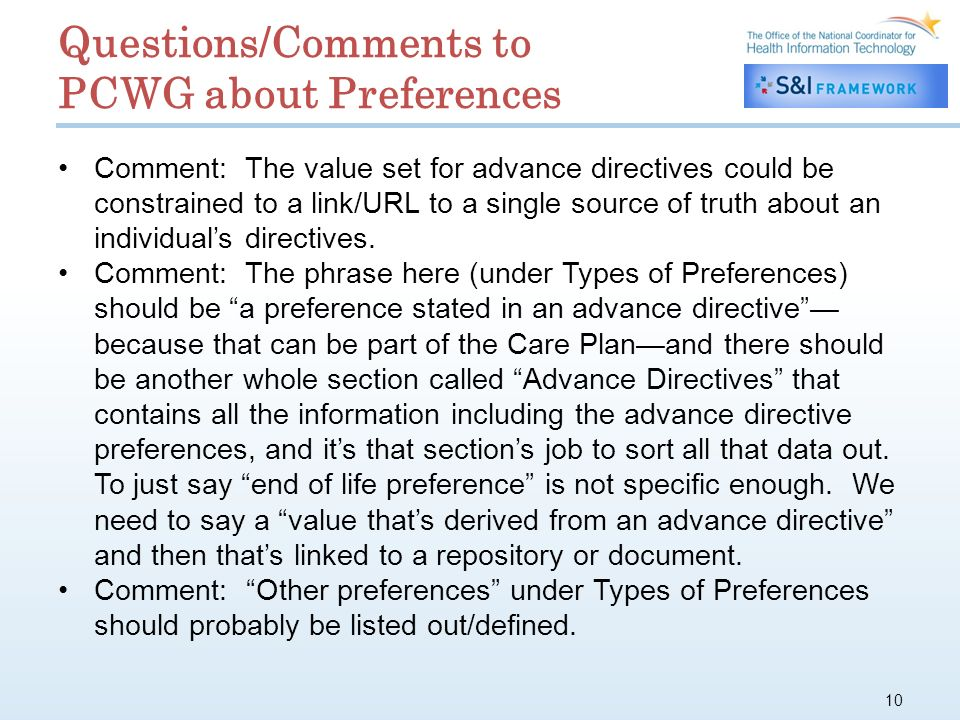 10 Questions/Comments to PCWG about Preferences Comment: The value set for advance directives could be constrained to a link/URL to a single source of truth about an individuals directives.