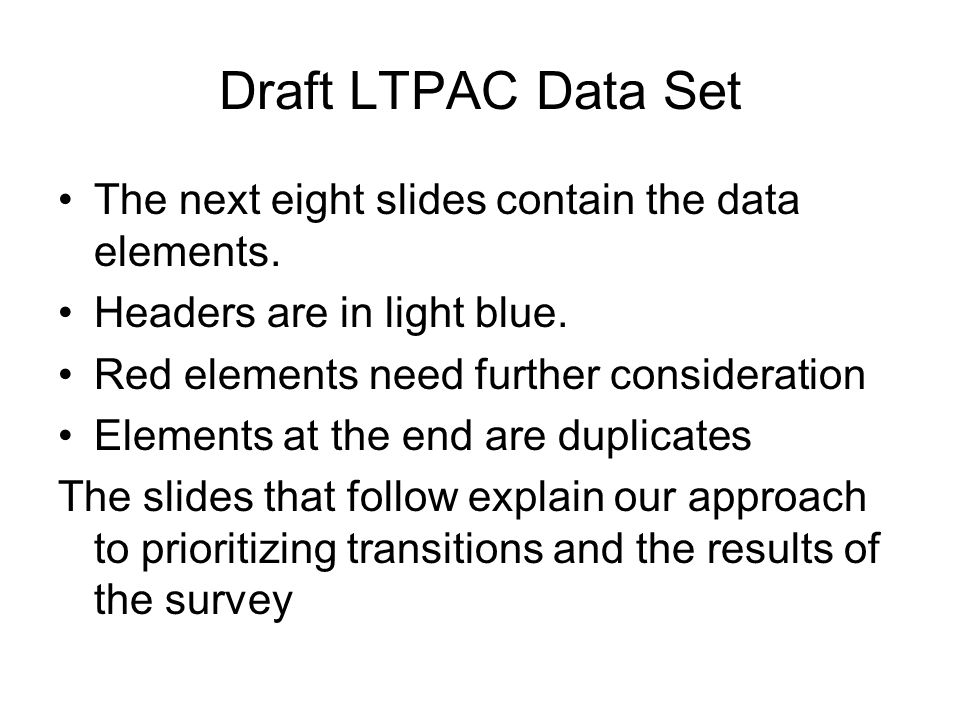 Draft LTPAC Data Set The next eight slides contain the data elements.