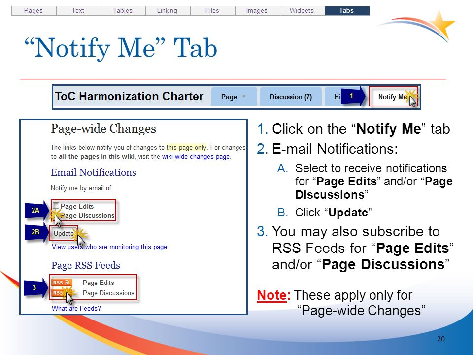 Notify Me Tab 20 1.Click on the Notify Me tab 2.E-mail Notifications: A.Select to receive notifications for Page Edits and/or Page Discussions B.Click