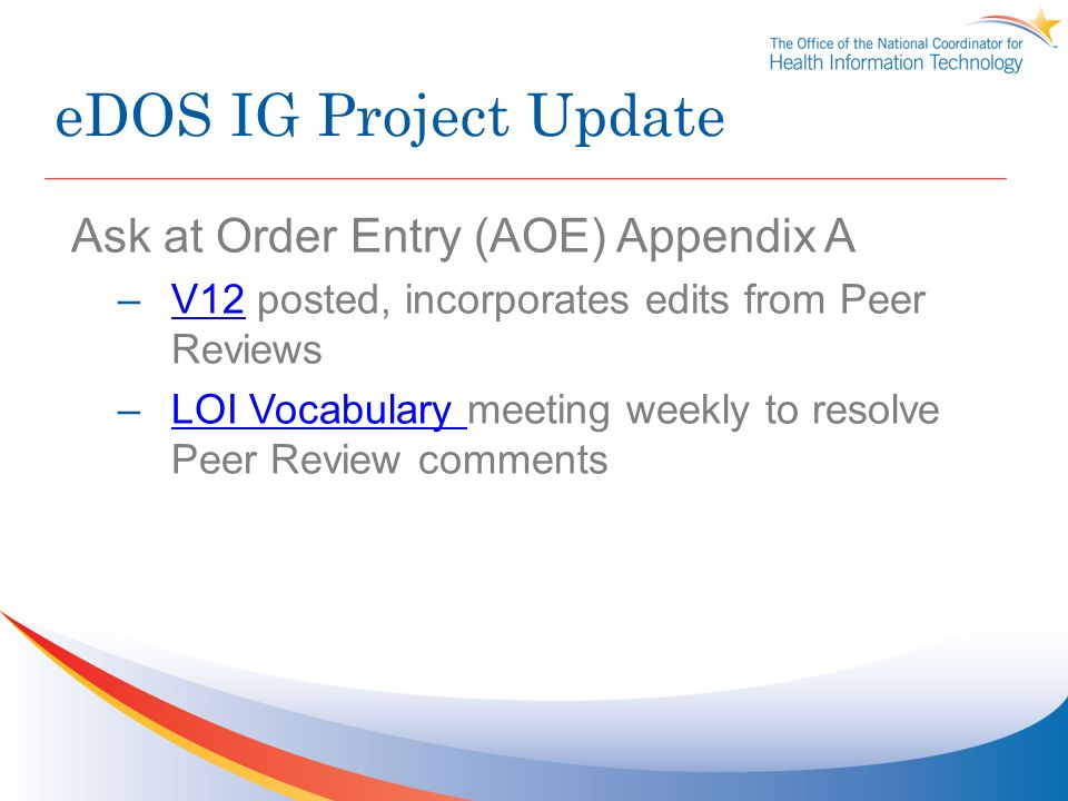 eDOS IG Project Update Ask at Order Entry (AOE) Appendix A –V12 posted, incorporates edits from Peer ReviewsV12 –LOI Vocabulary meeting weekly to resolve Peer Review commentsLOI Vocabulary