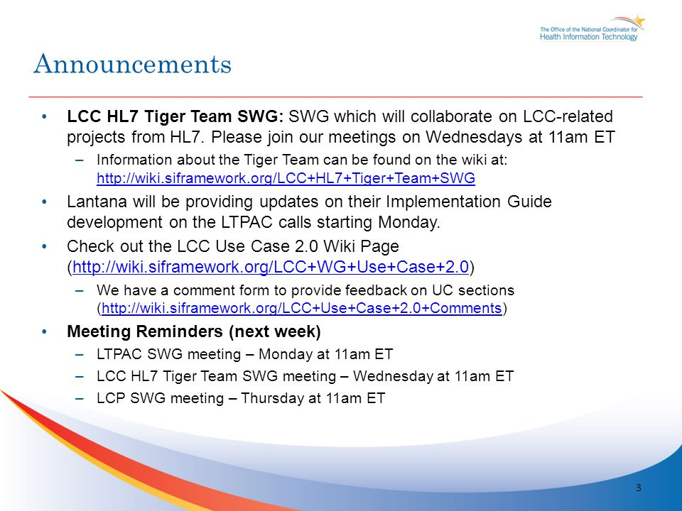 LCC HL7 Tiger Team SWG: SWG which will collaborate on LCC-related projects from HL7. Please join our meetings on Wednesdays at 11am ET –Information ab