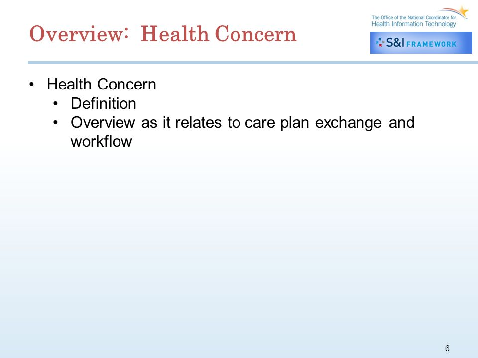 6 Health Concern Definition Overview as it relates to care plan exchange and workflow Overview: Health Concern