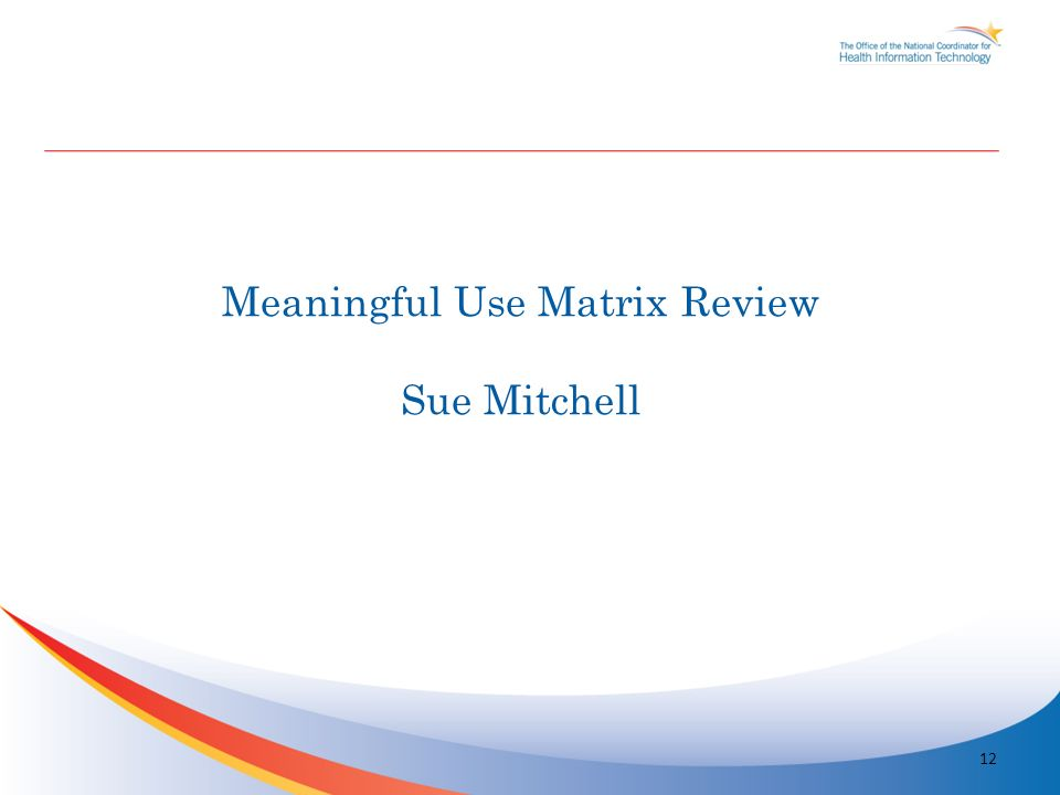Meaningful Use Matrix Review Sue Mitchell 12