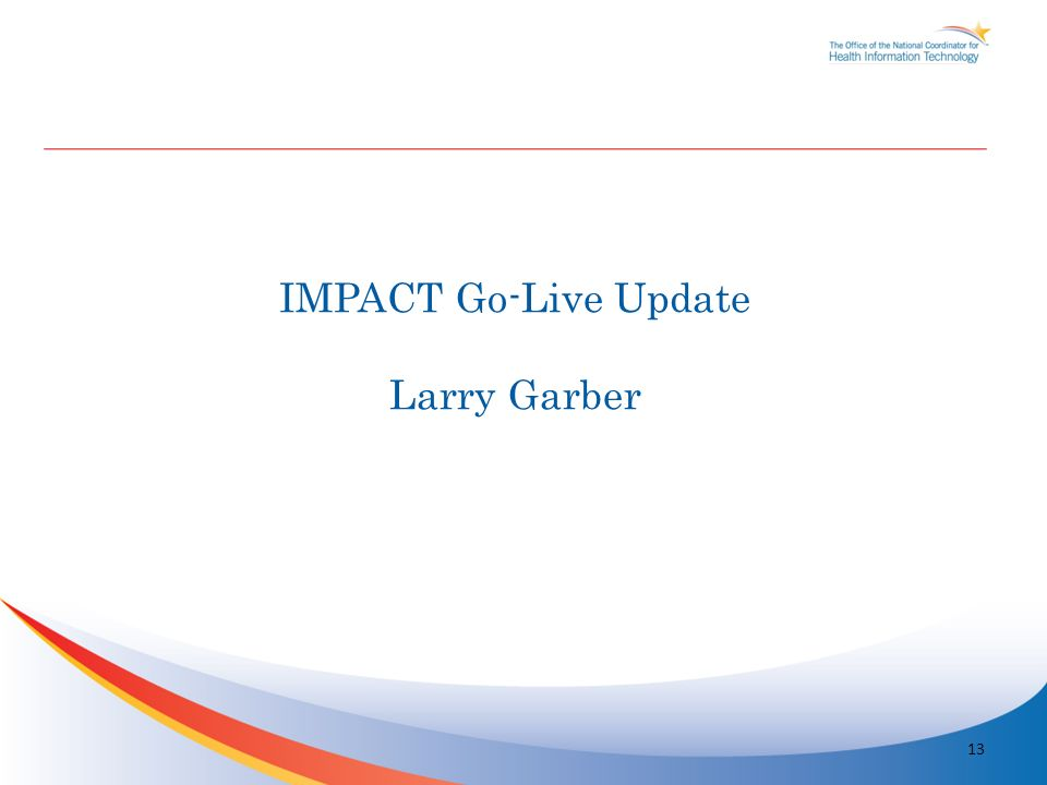 13 IMPACT Go-Live Update Larry Garber