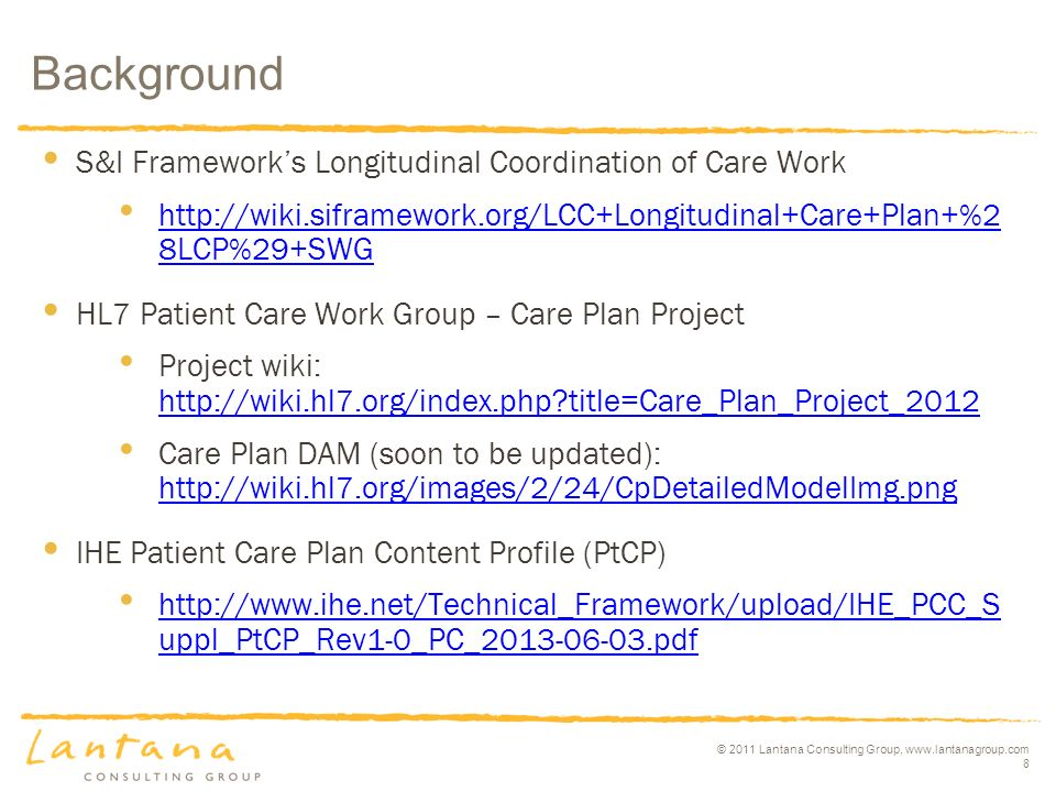 © 2011 Lantana Consulting Group, www.lantanagroup.com 8 Background S&I Frameworks Longitudinal Coordination of Care Work http://wiki.siframework.org/L