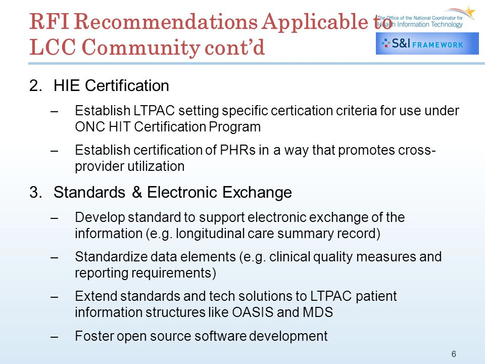 RFI Recommendations Applicable to LCC Community contd 2.HIE Certification –Establish LTPAC setting specific certication criteria for use under ONC HIT