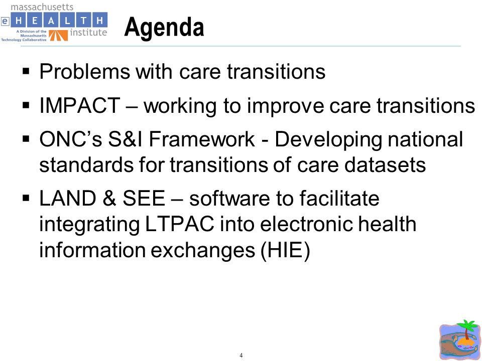 Agenda Problems with care transitions IMPACT – working to improve care transitions ONCs S&I Framework - Developing national standards for transitions of care datasets LAND & SEE – software to facilitate integrating LTPAC into electronic health information exchanges (HIE) 4