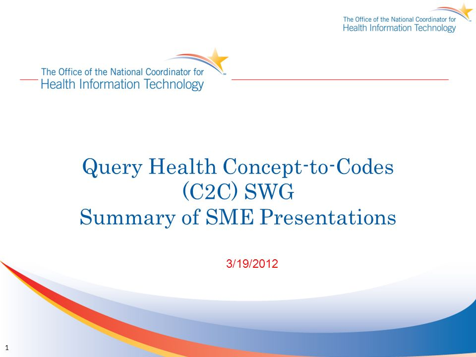 Query Health Concept-to-Codes (C2C) SWG Summary of SME Presentations 3/19/2012 1