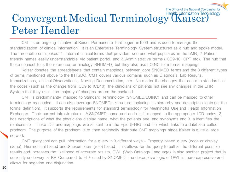 Convergent Medical Terminology (Kaiser) Peter Hendler CMT is an ongoing initiative at Kaiser Permanente that began in1996 and is used to manage the st