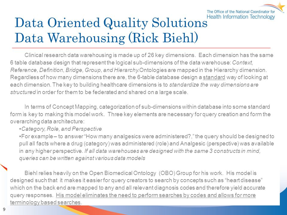 Data Oriented Quality Solutions Data Warehousing (Rick Biehl) 9 Clinical research data warehousing is made up of 26 key dimensions. Each dimension has