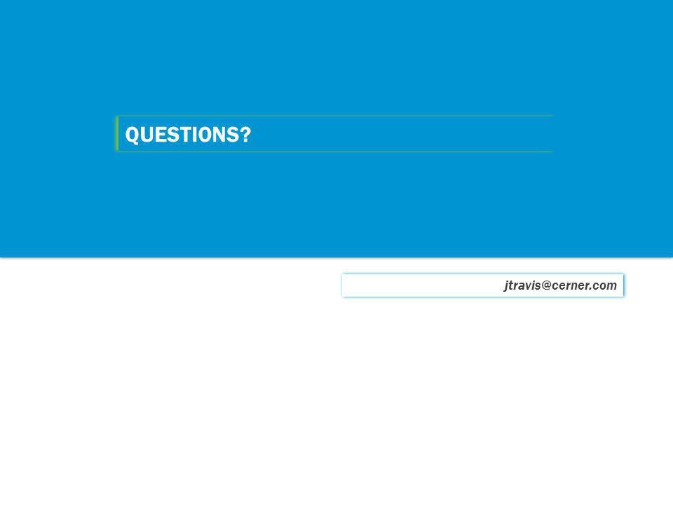 QUESTIONS? jtravis@cerner.com