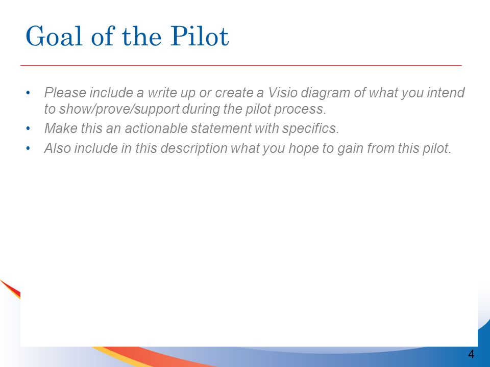 Goal of the Pilot Please include a write up or create a Visio diagram of what you intend to show/prove/support during the pilot process.