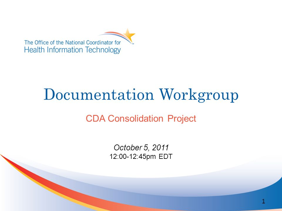 Documentation Workgroup CDA Consolidation Project October 5, 2011 12:00-12:45pm EDT 1