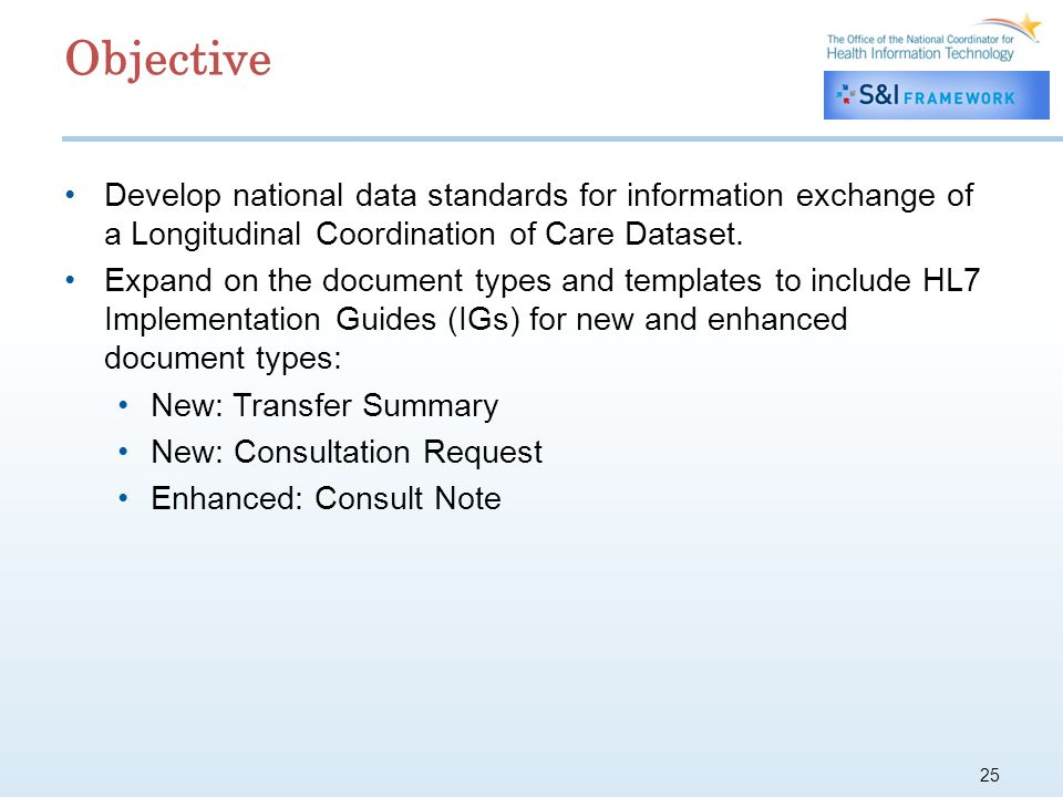 25 Objective Develop national data standards for information exchange of a Longitudinal Coordination of Care Dataset. Expand on the document types and