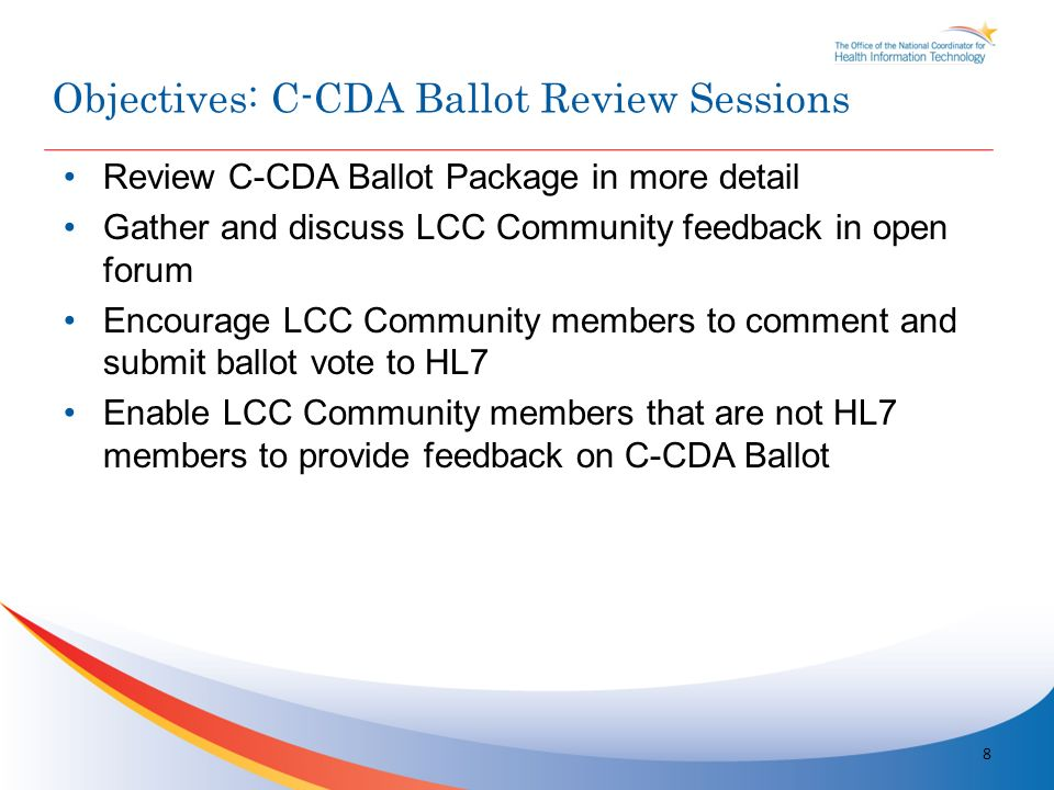 Review C-CDA Ballot Package in more detail Gather and discuss LCC Community feedback in open forum Encourage LCC Community members to comment and subm