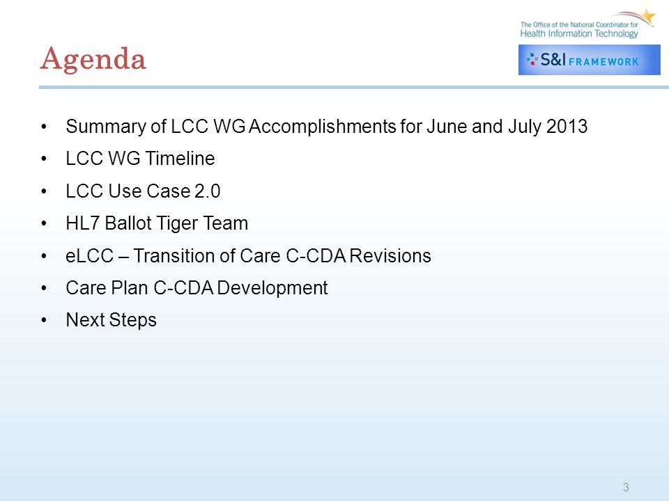 Agenda Summary of LCC WG Accomplishments for June and July 2013 LCC WG Timeline LCC Use Case 2.0 HL7 Ballot Tiger Team eLCC – Transition of Care C-CDA Revisions Care Plan C-CDA Development Next Steps 3