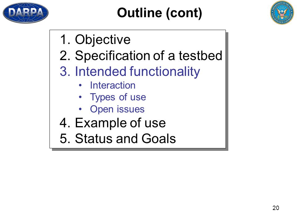 20 Outline (cont) 1.Objective 2.Specification of a testbed 3.Intended functionality Interaction Types of use Open issues 4.Example of use 5.Status and Goals 1.Objective 2.Specification of a testbed 3.Intended functionality Interaction Types of use Open issues 4.Example of use 5.Status and Goals