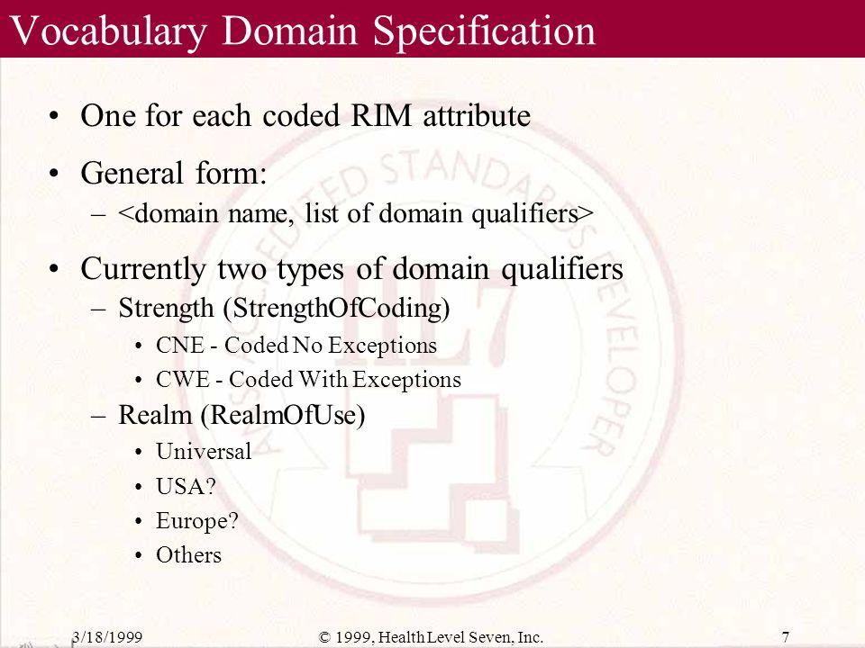 3/18/199917© 1999, Health Level Seven, Inc. Primitive Domain Enumeration Table